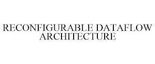 RECONFIGURABLE DATAFLOW ARCHITECTURE trademark