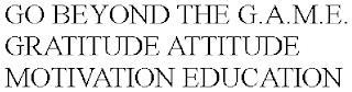 GO BEYOND THE G.A.M.E. GRATITUDE ATTITUDE MOTIVATION EDUCATION trademark