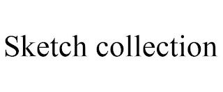 SKETCH COLLECTION trademark