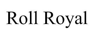 ROLL ROYAL trademark