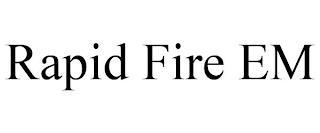 RAPID FIRE EM trademark