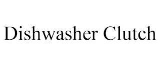 DISHWASHER CLUTCH trademark