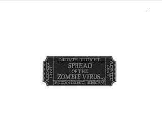 SPREAD OF THE ZOMBIE VIRUS MOVIE TICKETMIDNIGHT SHOW ADMIT ONE ADMIT ONE trademark