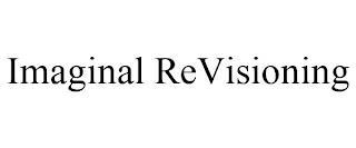 IMAGINAL REVISIONING trademark