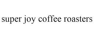 SUPER JOY COFFEE ROASTERS trademark