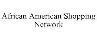 AFRICAN AMERICAN SHOPPING NETWORK trademark