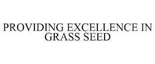 PROVIDING EXCELLENCE IN GRASS SEED trademark