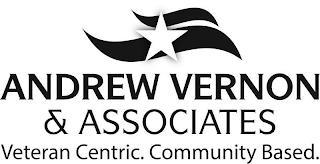 ANDREW VERNON & ASSOCIATES VETERAN CENTRIC. COMMUNITY BASED. trademark