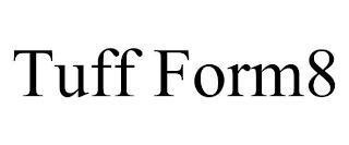 TUFF FORM8 trademark