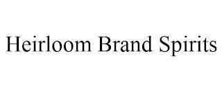 HEIRLOOM BRAND SPIRITS trademark