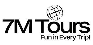 7M TOURS FUN IN EVERY TRIP! trademark