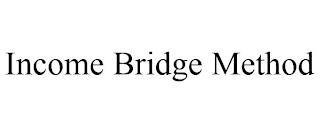 INCOME BRIDGE METHOD trademark