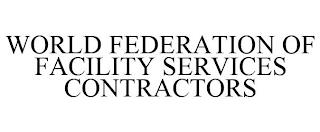 WORLD FEDERATION OF FACILITY SERVICES CONTRACTORS trademark
