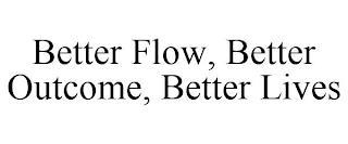 BETTER FLOW, BETTER OUTCOME, BETTER LIVES trademark