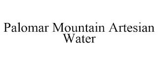 PALOMAR MOUNTAIN ARTESIAN WATER trademark