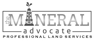 THE MINERAL ADVOCATE PROFESSIONAL LAND SERVICES trademark