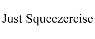 JUST SQUEEZERCISE trademark