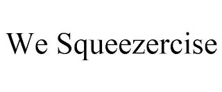 WE SQUEEZERCISE trademark