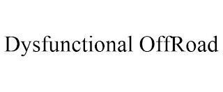 DYSFUNCTIONAL OFFROAD trademark