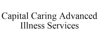 CAPITAL CARING ADVANCED ILLNESS SERVICES trademark