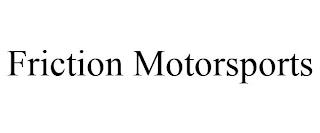 FRICTION MOTORSPORTS trademark