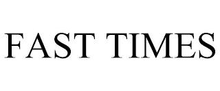 FAST TIMES trademark