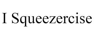 I SQUEEZERCISE trademark