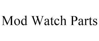 MOD WATCH PARTS trademark