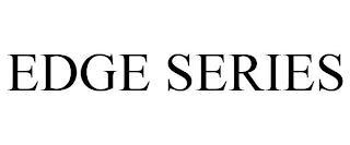 EDGE SERIES trademark