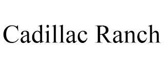 CADILLAC RANCH trademark