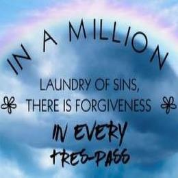 IN A MILLION LAUNDRY OF SINS, THERE IS FORGIVENESS IN EVERY TRES-PASS trademark