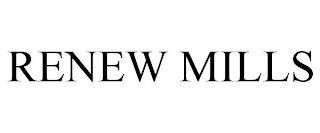 RENEW MILLS trademark