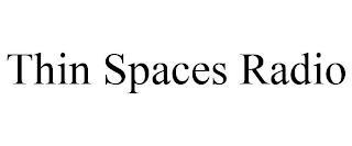 THIN SPACES RADIO trademark