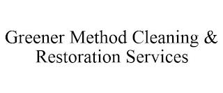 GREENER METHOD CLEANING & RESTORATION SERVICES trademark