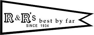 R&R'S BEST BY FAR SINCE 1934 trademark