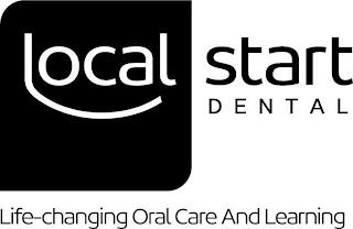 LOCAL START DENTAL LIFE-CHANGING ORAL CARE AND LEARNING trademark