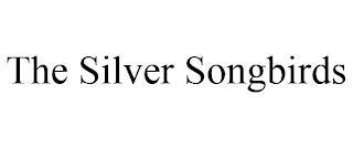THE SILVER SONGBIRDS trademark