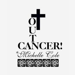 OUT CANCER! *MICHELLE COLE trademark
