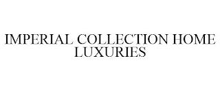 IMPERIAL COLLECTION HOME LUXURIES trademark