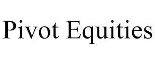 PIVOT EQUITIES trademark