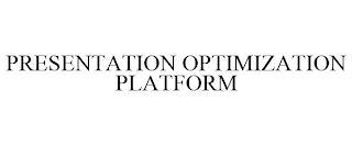 PRESENTATION OPTIMIZATION PLATFORM trademark