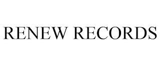 RENEW RECORDS trademark