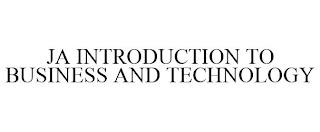 JA INTRODUCTION TO BUSINESS AND TECHNOLOGY trademark