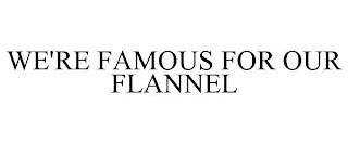 WE'RE FAMOUS FOR OUR FLANNEL trademark