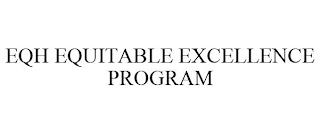EQH EQUITABLE EXCELLENCE PROGRAM trademark
