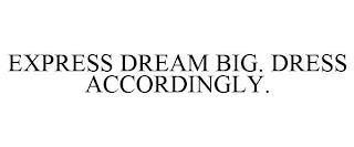 EXPRESS DREAM BIG. DRESS ACCORDINGLY. trademark