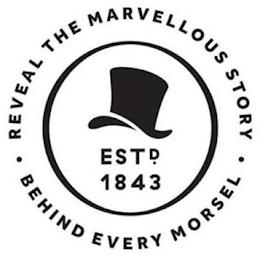 REVEAL THE MARVELLOUS STORY BEHIND EVERY MORSEL ESTD 1843 trademark