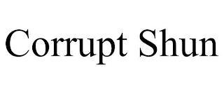 CORRUPT SHUN trademark