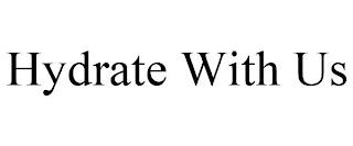 HYDRATE WITH US trademark