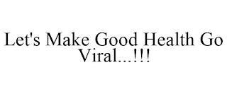 LET'S MAKE GOOD HEALTH GO VIRAL...!!! trademark